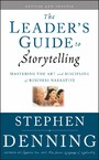 The Leader's Guide to Storytelling - Mastering the Art and Discipline of Business Narrative